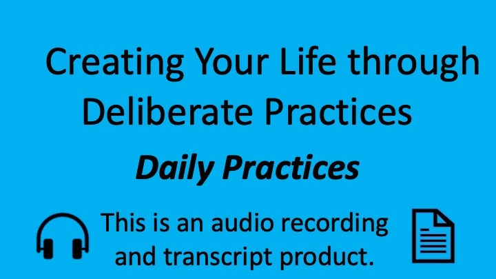 Creating Your Life through Deliberate Practices