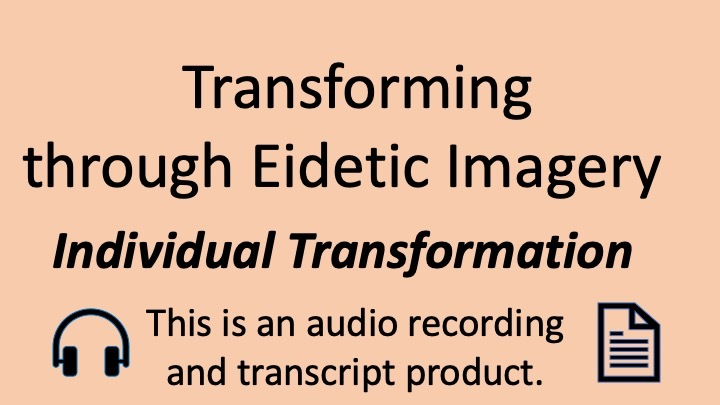 Transforming through Eidetic Imagery